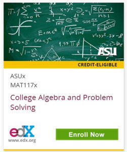 ASU Credit Eligible Course, ASUx MAT117x, College Algebra and Problem Solving, edX, Enroll Now
