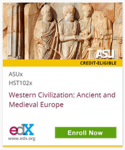 ASU Credit Eligible Course, ASUx HST102x, Western Civilization: Ancient and Medieval Europe, edX, Enroll Now