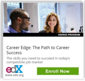 XSeries Program, Career Edge: The Path to Career Success, The skills you need to succeed in today's competitive job market, edX, www.edx.org, Click to Enroll Now