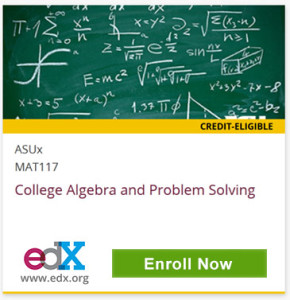 Credit-Eligible, ASUx MAT117, College Algebra and Problem Solving, edX, www.edx.org, Click to Enroll Now