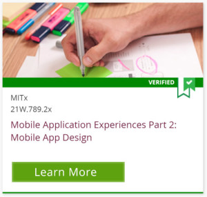 Verified, MITx 21W.789.2x, Mobile Application Experiences Part 2: Mobile App Design, Learn More