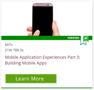 Verified, MITx 21W.789.3x, Mobile Application Experiences Part 3: Building Mobile Apps, Learn More