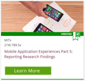 Verified, MITx 21W.789.5x, Mobile Application Experiences Part 5: Reporting Research Findings, Learn More