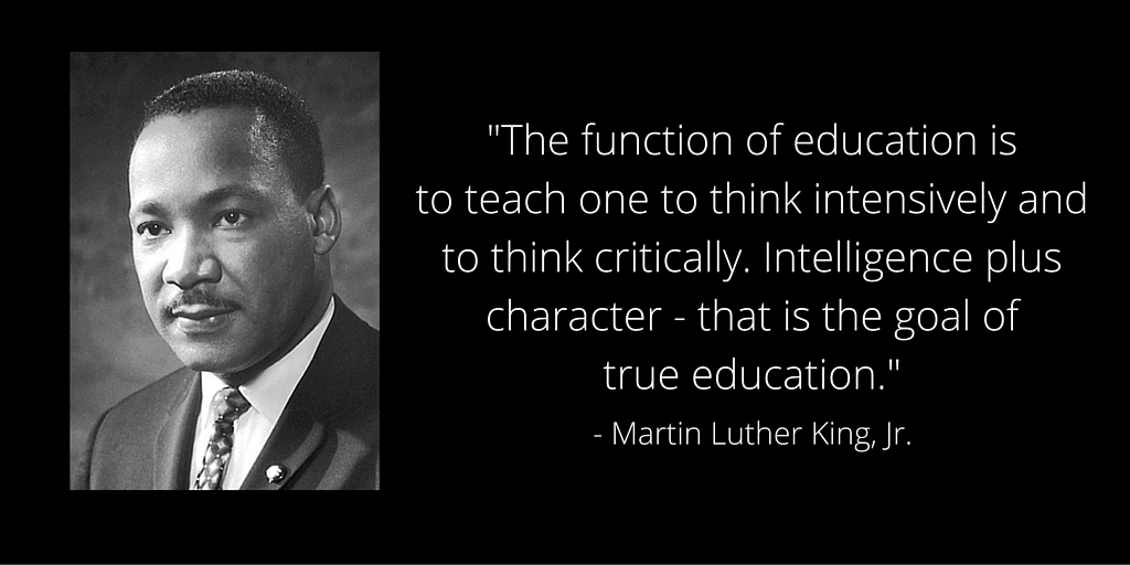 """MLK Jr Quote: """"The function of education is to teach one to think intensively and to think critically. Intelligence plus character - that is the goal of true education."""""""