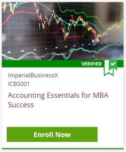 Accounting Essentials for MBA Success - Click to Enroll Now in this verified course from Imperial College of Business and edX