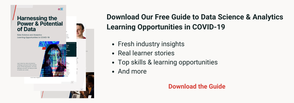 Download our free guide to data science and analytics learning opportunities in covid-19: fresh industry insights, real learner stories, top skills, and more