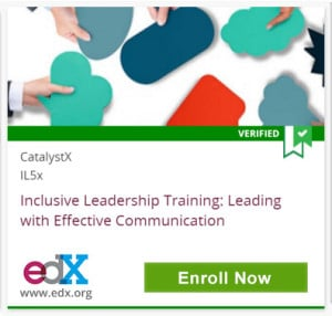 Verified, CatalystX IL5x, Inclusive Leadership Training: Leading with Effective Communication, edX, www.edx.org, Click to Enroll Now