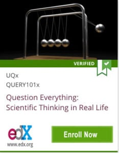 Link To Question Everything Scientific: Thinking in Real Life from UQx