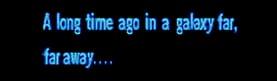 "Reads: ""A long tim ago in a galaxy far, far away...."""